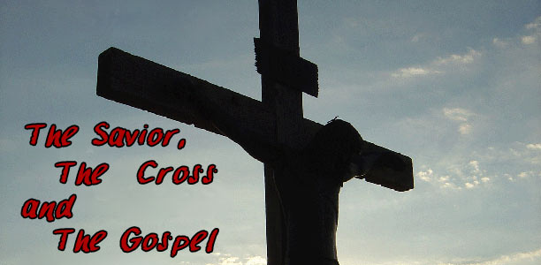 The Savior, the cross and the Gospel